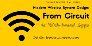 Modern Wireless System Design:  From Circuit to Web-based Apps - Spring 2016 @ Crowne Plaza Hotel, Woburn  | Woburn | Massachusetts | United States